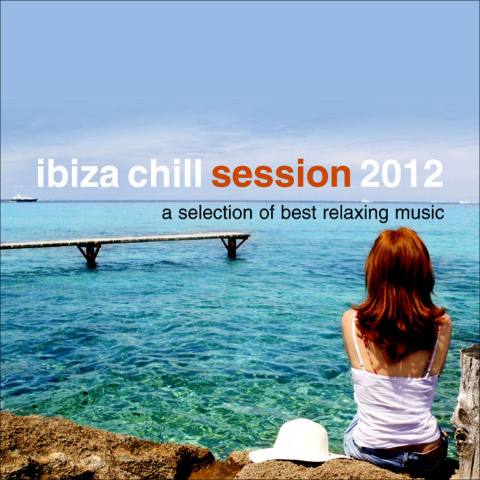 VARIOUS - Ibiza Chill Session 2012 (A Selection Of Best Relaxing Music)