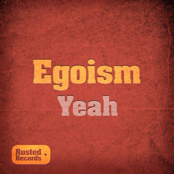 EGOISM - Yeah
