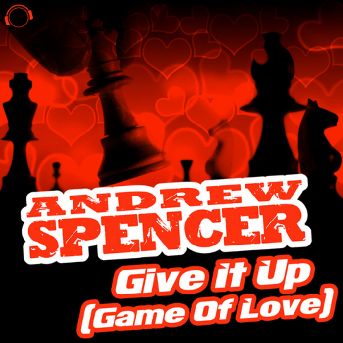 ANDREW SPENCER - Give It Up (Game Of Love)