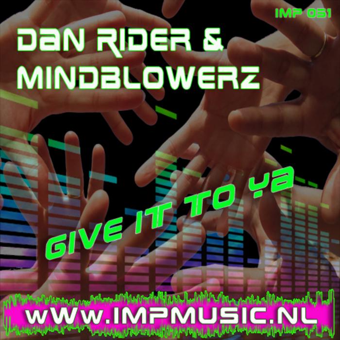 DAN RIDER/MINDBLOWERZ - Give It To Ya