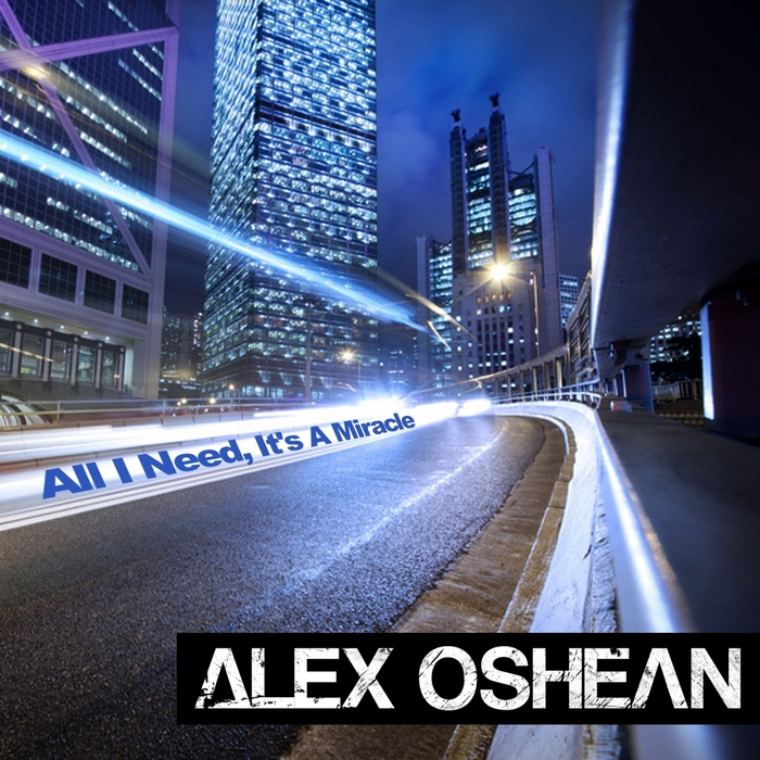 OSHEAN, Alex - All I Need, It's A Miracle