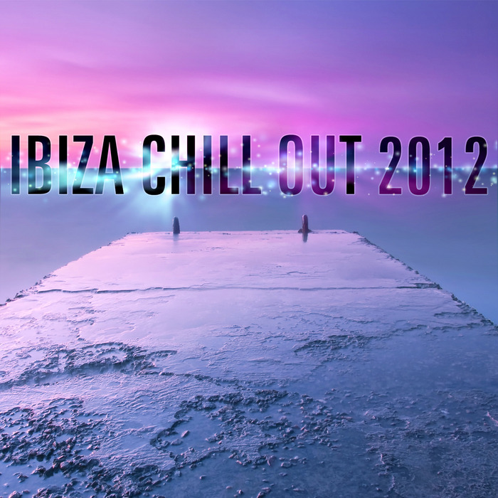 VARIOUS - Ibiza Chill Out 2012