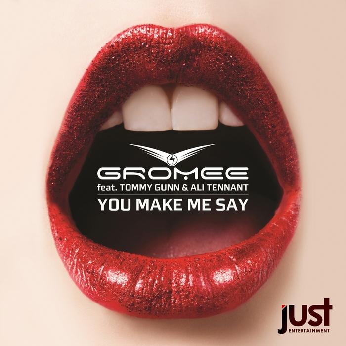 GROMEE feat TOMMY GUNN/ALI TENNANT - You Make Me Say [Ohh La La La]
