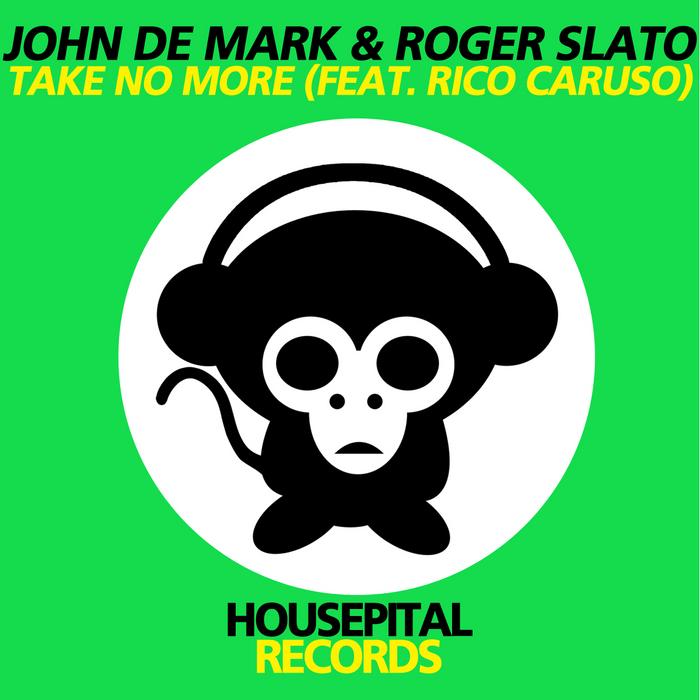 JOHN DE MARK/ROGER SLATO feat RICO CARUSO - Take No More