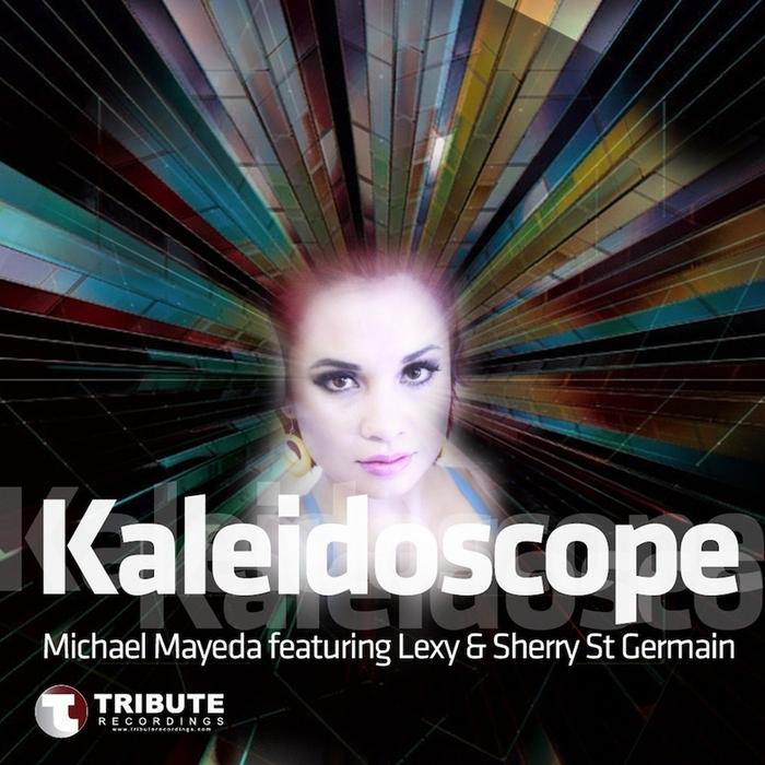 MAYEDA, Michael feat LEXY/SHERRY ST GERMAIN - Kaleidoscope - Single