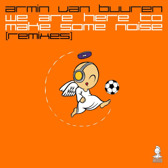 ARMIN VAN BUUREN - We Are Here To Make Some Noise (Remixes)