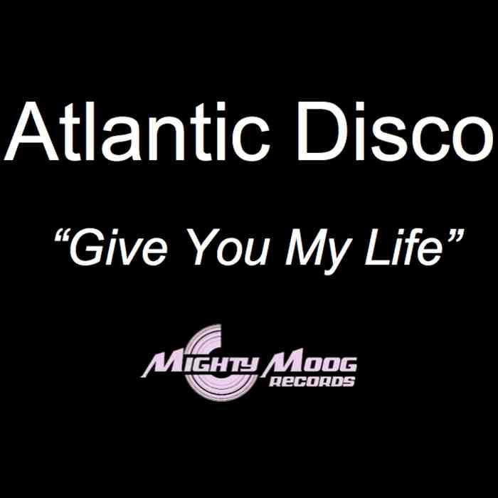 ATLANTIC DISCO - Give You My life