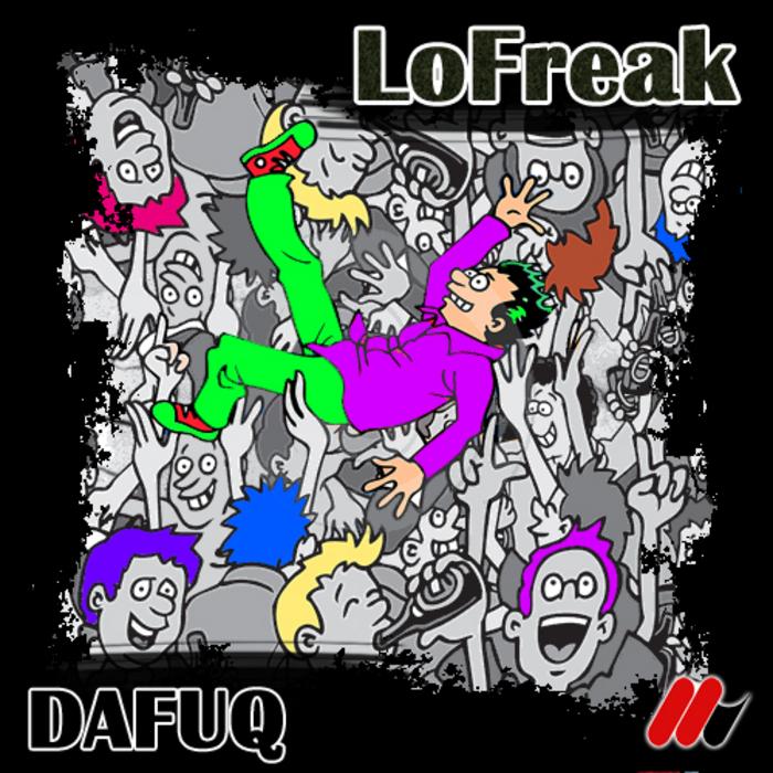 LOFREAK - Dafuq