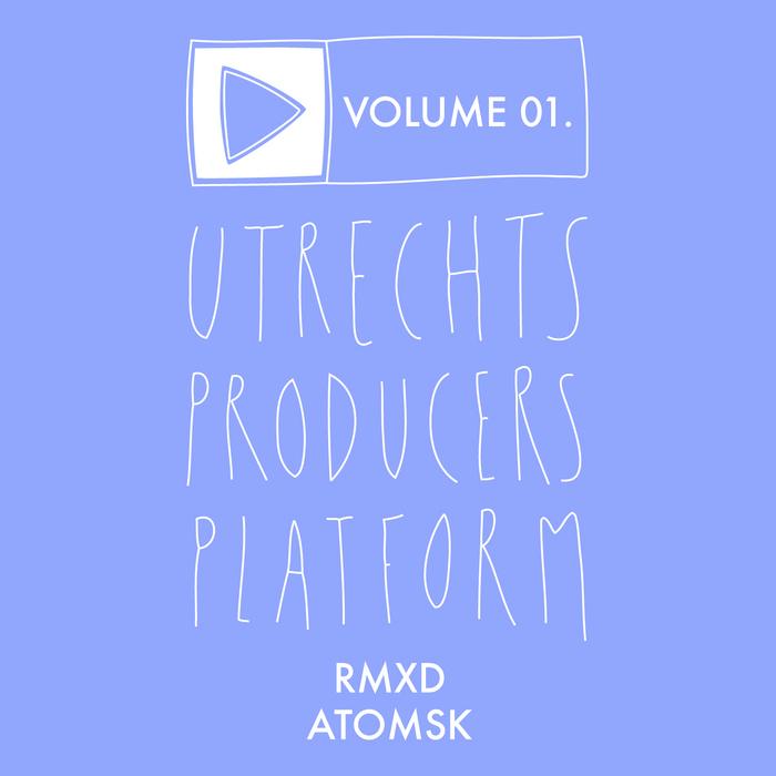 ATOMSK - Utrechts Producersplatform Volume 01: RMXD Atomsk