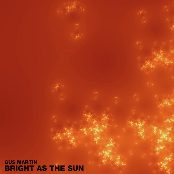 MARTIN, Gus - Brigth As The Sun