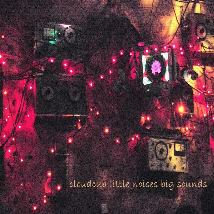 CLOUDCUB - Little Noises Big Sounds