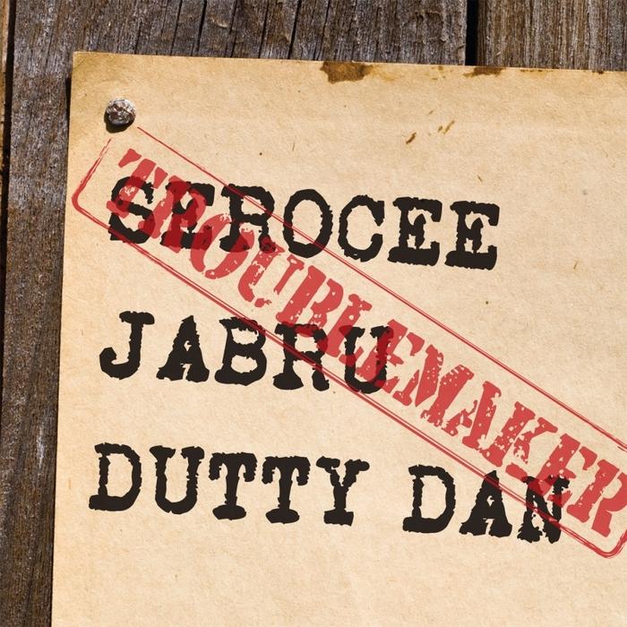 SEROCEE/JABRU/DUTTY DAN - Troublemaker