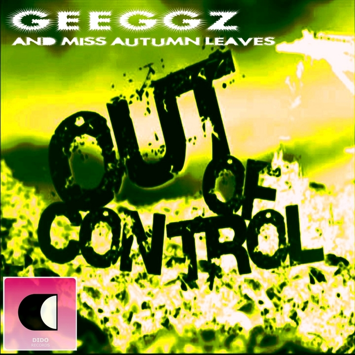 GEEGGZ feat MISS AUTUMN LEAVES - Out Of Control