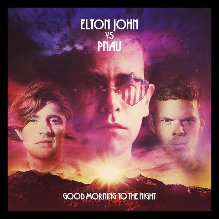 ELTON JOHN vs PNAU - Good Morning To The Night