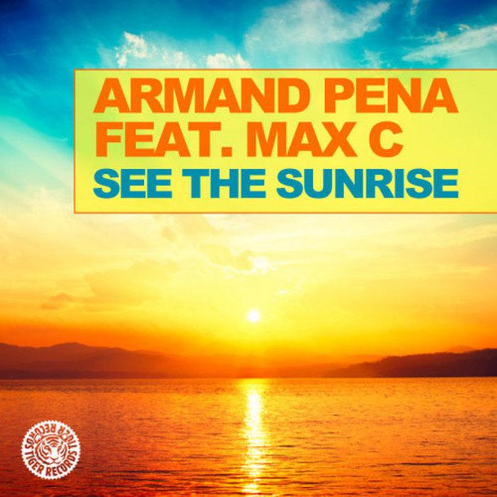 ARMAND PENA feat MAX C - See The Sunrise