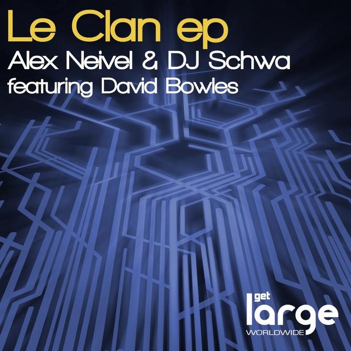 NEIVEL, Alex/DJ SCHWA feat DAVID BOWLES - Le Clan EP
