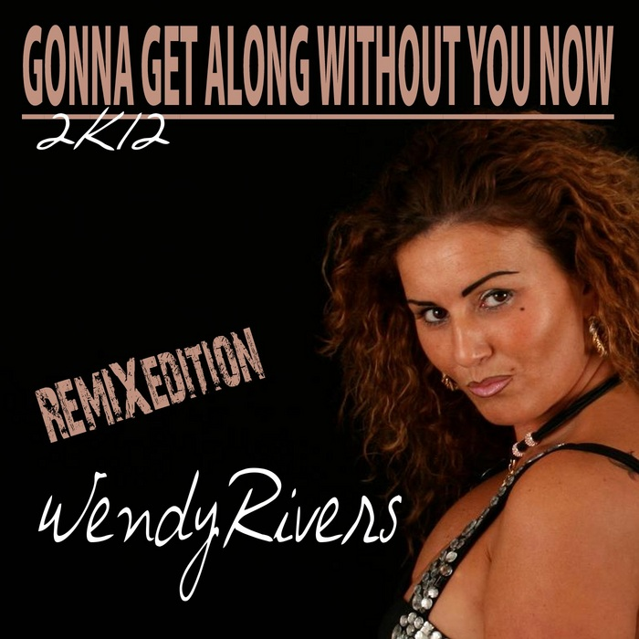 RIVERS, Wendy - Gonna Get Along Without You Now