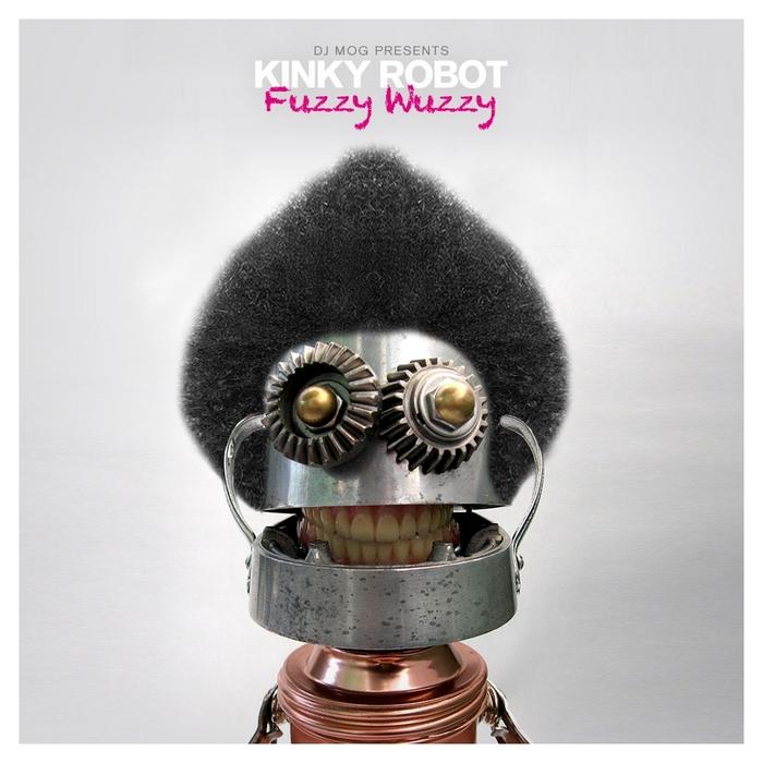 DJ MOG presents KINKY ROBOT - Fuzzy Wuzzy