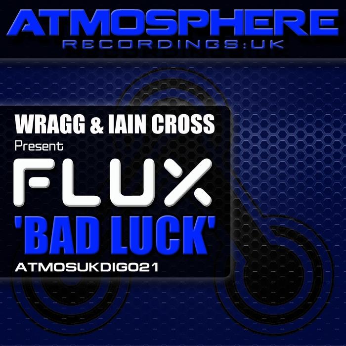 WRAGG/IAIN CROSS presents FLUX - Bad Luck