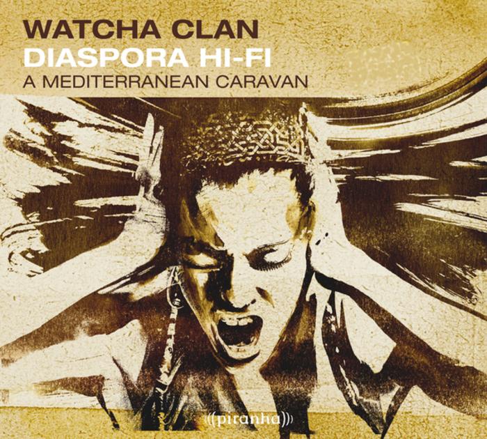 WATCHA CLAN - Diaspora Hi Fi A Mediterranean Caravan
