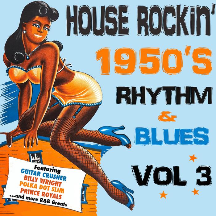 VARIOUS - House Rockin' 1950s Rhythm & Blues Vol 3