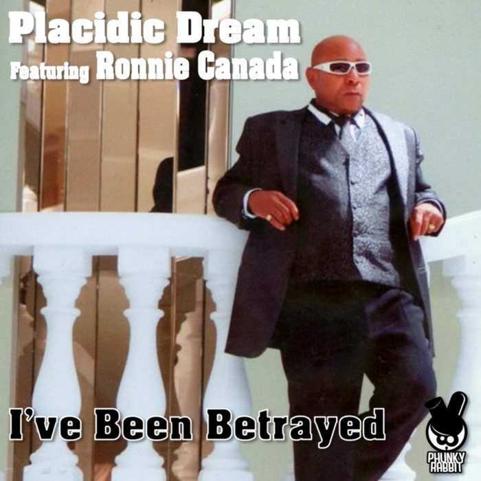 PLACIDIC DREAM feat RONNIE CANADA - I've Been Betrayed