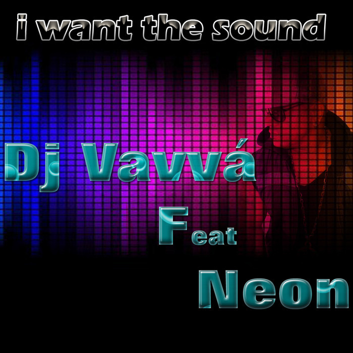 DJ VAVVA feat NEON - I Want The Sound