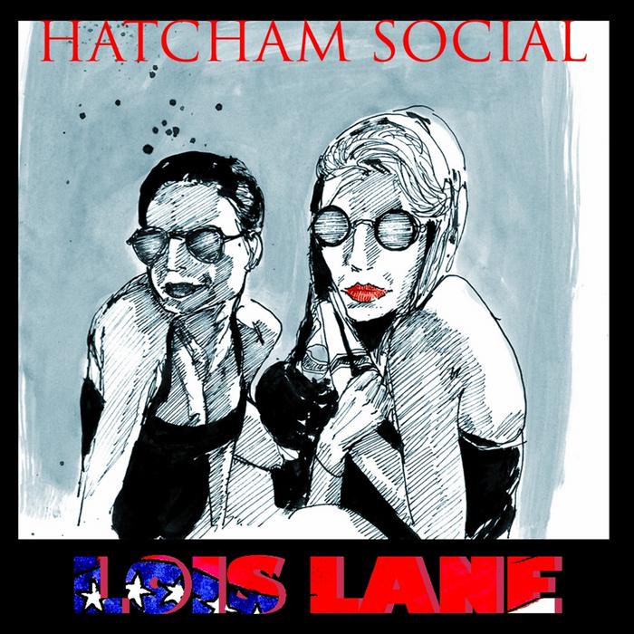 HATCHAM SOCIAL - Lois Lane