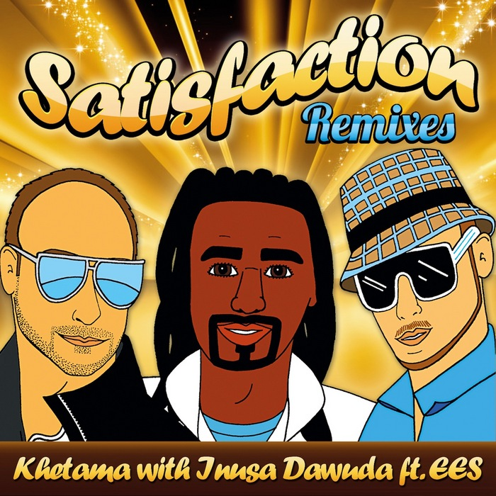KHETAMA/INUSA DAWUDA feat EES - Satisfaction (remixes)