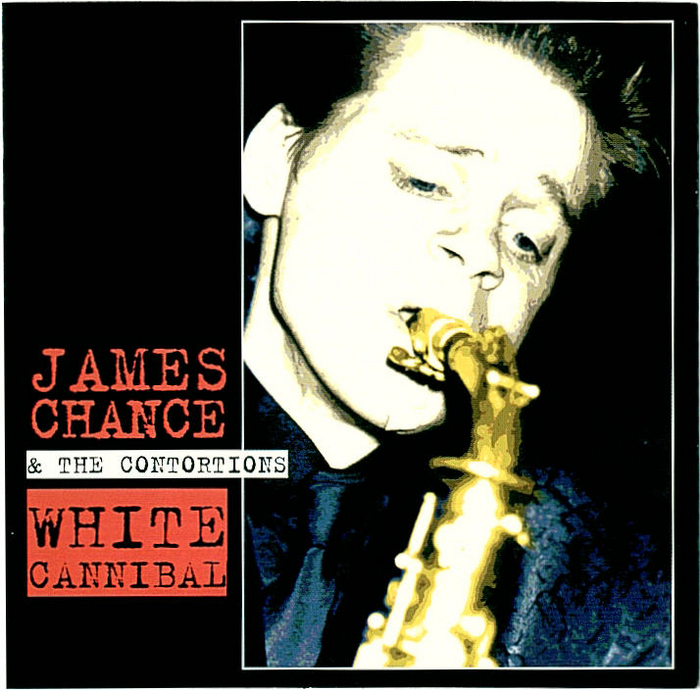 CHANCE, James/THE CONTORTIONS - White Cannibal