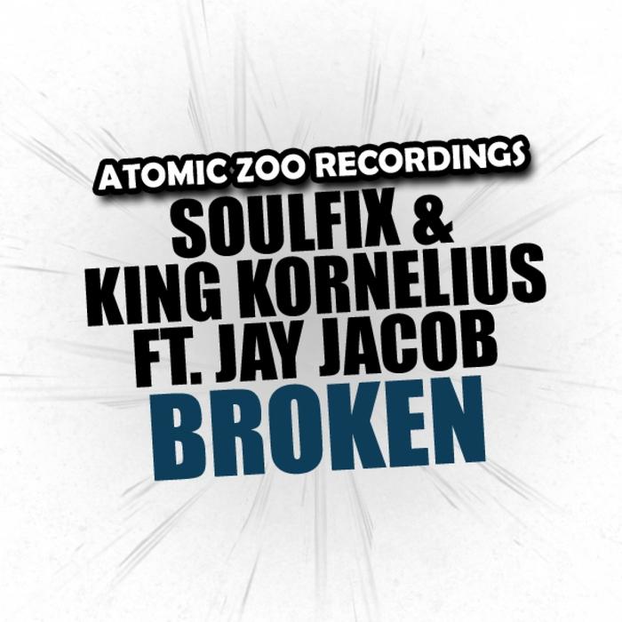 SOULFIX & KING KORNELIUS feat JAY JACOB - Broken