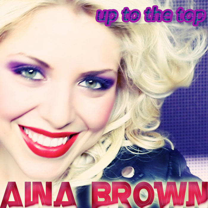 BROWN, Aina - Up To The Top