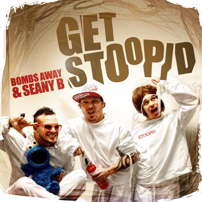BOMBS AWAY/SEANY B - Get Stoopid (remixes)