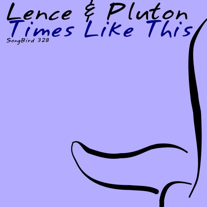 LENCE/PLUTON - Times Like This