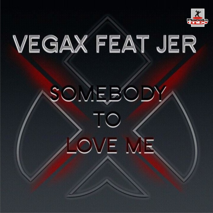 VEGAX feat JER - Somebody To Love Me