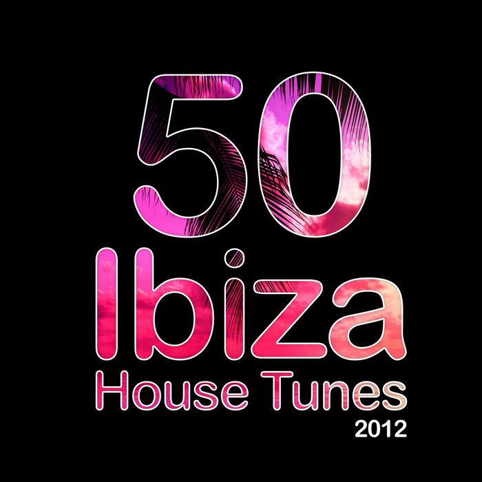 VARIOUS - 50 Ibiza House Tunes 2012