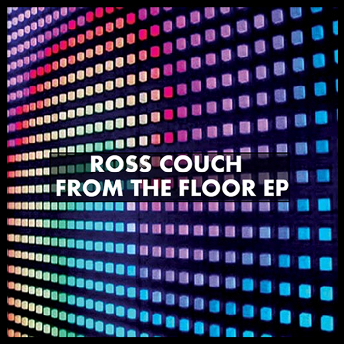 COUCH, Ross - From The Floor EP