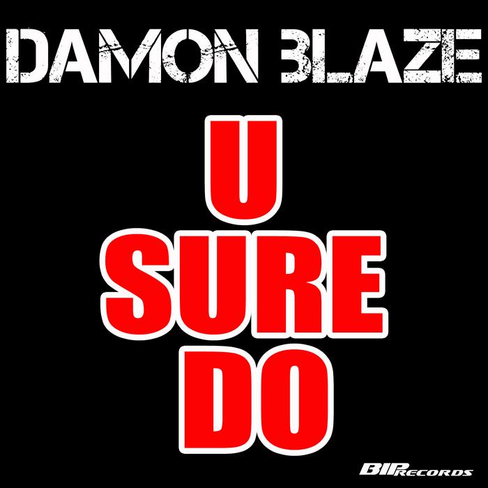 DAMON BLAZE - U Sure Do