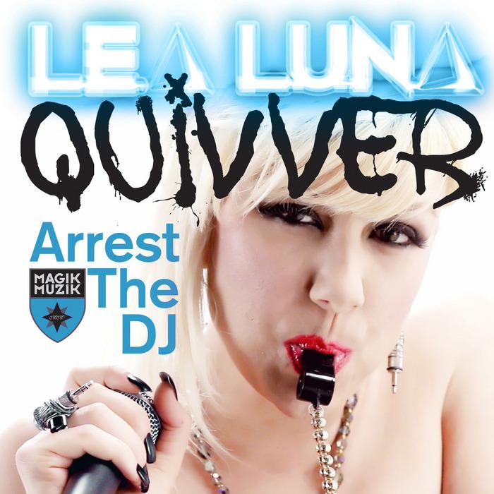 LEA LUNA/QUIVVER - Arrest The DJ (remixes)