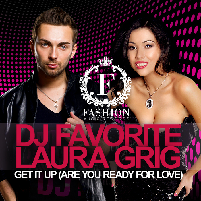DJ FAVORITE/LAURA GRIG - Get It Up (Are You Ready For Love)