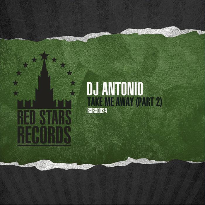 DJ ANTONIO - Take Me Away (Part 2)