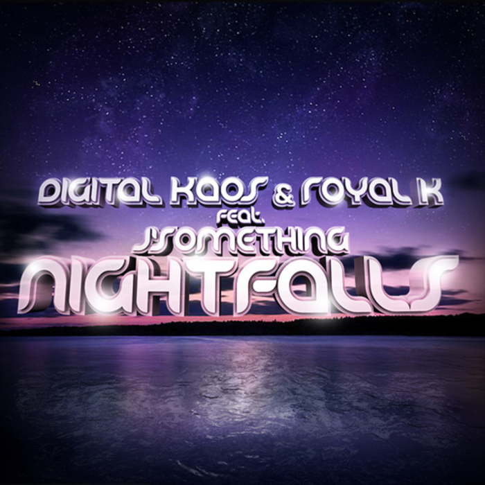 DIGITAL KAOS/ROYAL K feat J SOMETHING - Nightfalls