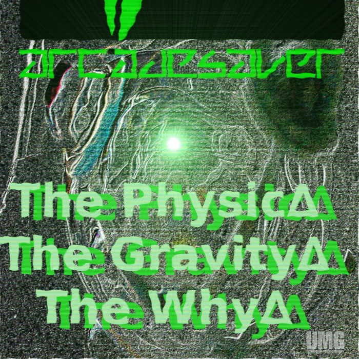 ARCADESAVER - The Physic The Gravity The Why