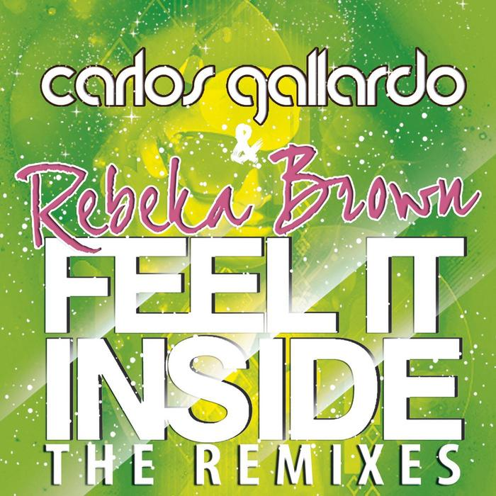 BROWN, Rebeka/CARLOS GALLARDO - Feel It Inside (The remixes)