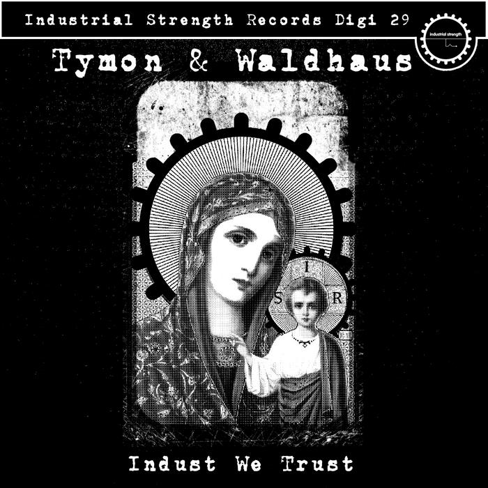 TYMON & WALDHAUS - Indust We Trust