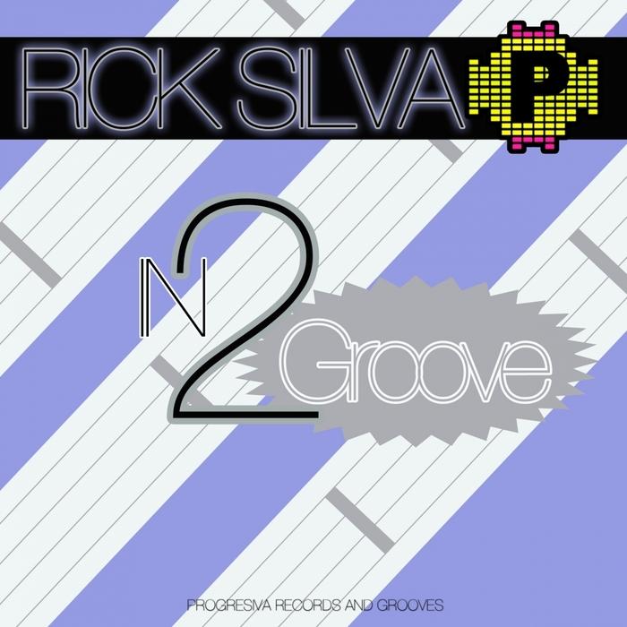 SILVA, Rick - In 2 Groove