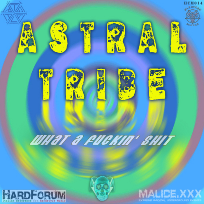 ASTRAL TRIBE - What A Fuckin Shit