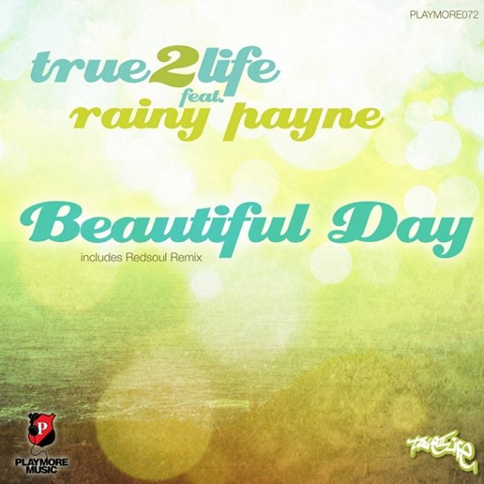 TRUE2LIFE feat RAINY PAYNE - Beatiful Day