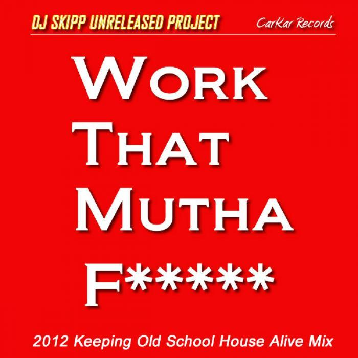 DJ SKIPP UNRELEASED PROJECT - Work That Mutha F*****