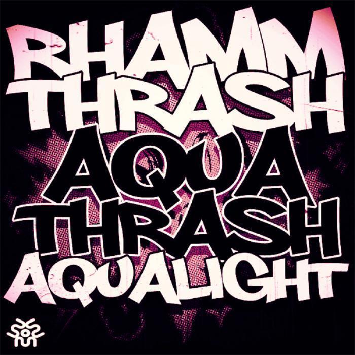AQUALIGHT/RHAMM THRASH - Aquatrash